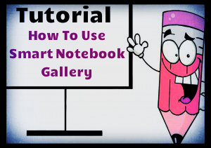 Tutorial: How To Use Smart Notebook Gallery