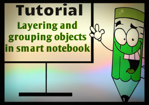 Layering and Grouping Objects in Smart Notebook